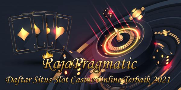 Daftar Situs Slot Casino Online Terbaik 2021