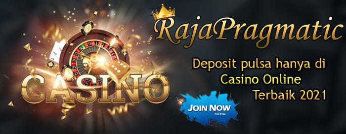 Deposit Pulsa Hanya Di Casino Online Indonesia 2021