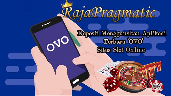 Deposit Menggunakan Aplikasi Terbaru Ovo Casino Online