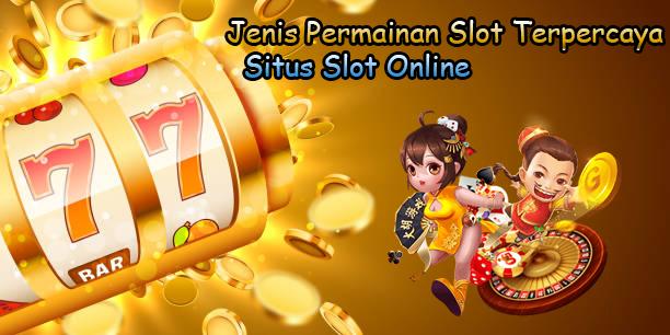 Jenis Permainan Slot Terpercaya Situs Slot online